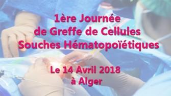 1ère Journée de Greffe de Cellules Souches Hématopoïétiques - 14 Avril 2018 à l'Alger