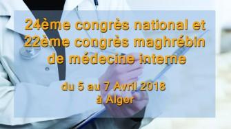 24ème congrès national et 22ème congrès maghrébin de médecine interne - 5 au 7 Avril 2018 à Alger