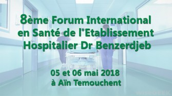 8ème Forum International en Santé de l'Etablissement Hospitalier Dr Benzerdjeb - 05 et 06 mai 2018 à Aïn Temouchent