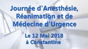 Journée d'Anesthésie, Réanimation et de Médecine d'Urgence - 12 Mai 2018 à Constantine
