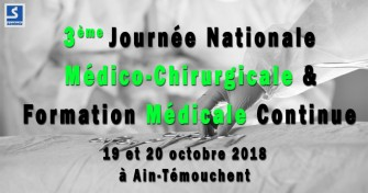 3ème Journée Nationale Médico-Chirurgicale & Formation Médicale Continue - 19 et 20 octobre 2018 à Ain-Témouchent