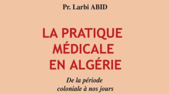 '' La pratique médicale en Algérie de 1830 à nos jours''